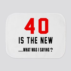 40 Is The New What Was I Saying ? Burp Cloth