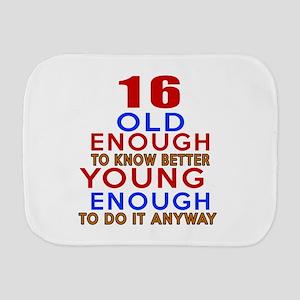 16 Old Enough Young Enough Birthday Des Burp Cloth