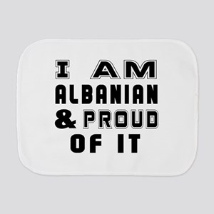 I Am Albanian And Proud Of It Burp Cloth