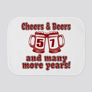 Cheers And Beers 57 And Many More Years Burp Cloth