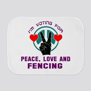 I am voting for Peace, Love and Fencing Burp Cloth