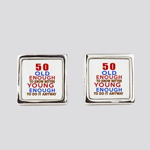 50 Old Enough Young Enough Birthd Square Cufflinks