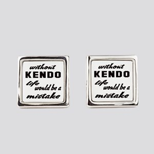 Without Kendo life would be a mis Square Cufflinks