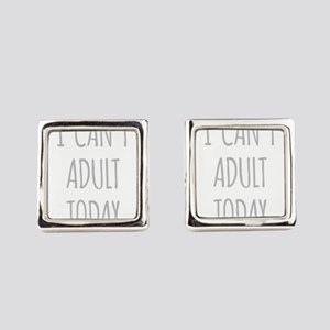 I Cant Adult Today Square Cufflinks
