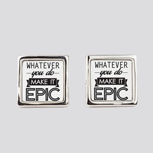 Whatever You Do Make It Epic Square Cufflinks