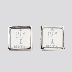 To Early To Person Square Cufflinks