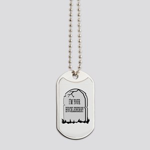I'm Your Huckleberry Tombstone Dog Tags