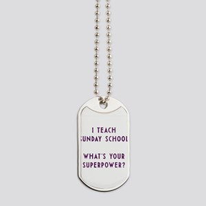I teach Sunday School what's your superpo Dog Tags