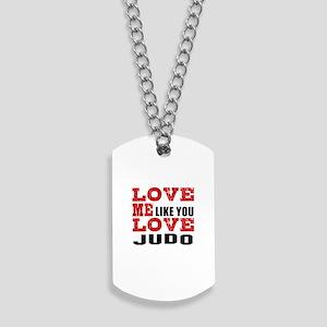 Love Me Like You Love Judo Dog Tags