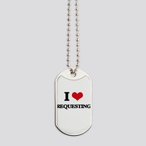 I Love Requesting Dog Tags