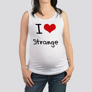 I love Strange Maternity Tank Top