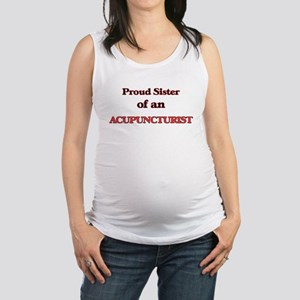 Proud Sister of a Acupuncturist Maternity Tank Top