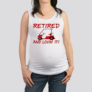 Retired And Lovin' It Maternity Tank Top