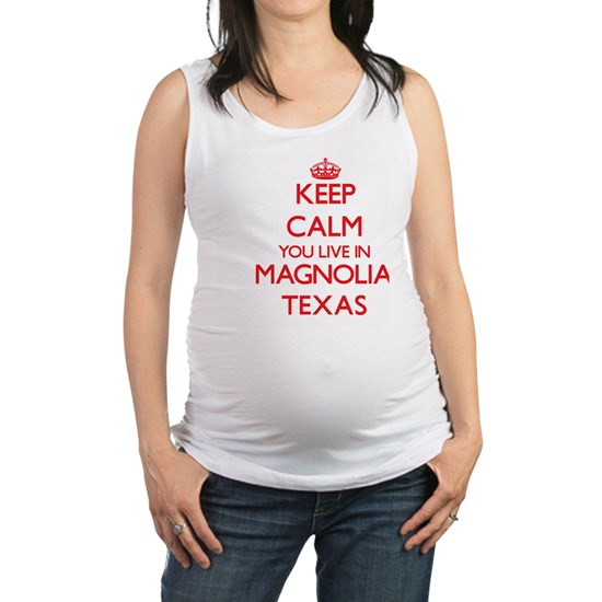 Keep calm you live in Magnolia Texas