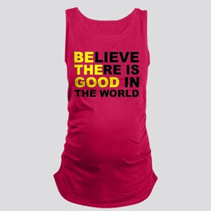 Believe There Is Good In The Wo Maternity Tank Top