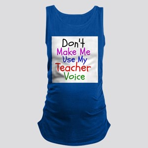 Dont Make Me Use My Teacher Voice Maternity Tank T