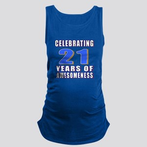 21 Years Of Awesomeness Maternity Tank Top