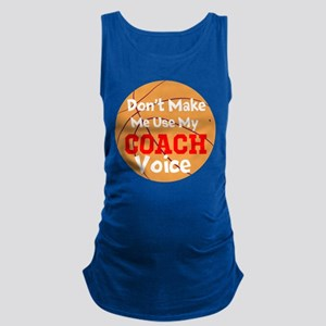 Dont Make Me Use My Coach Voice Maternity Tank Top