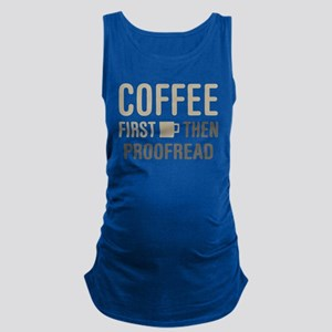 Coffee Then Proofread Maternity Tank Top