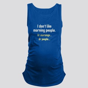 I Don't Like Morning People Maternity Tank Top