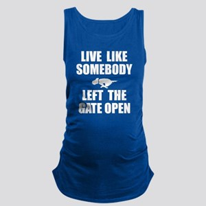 Live like somebody left the gat Maternity Tank Top