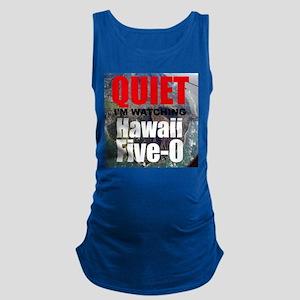 Quiet Im Watching Hawaii Five 0 Maternity Tank Top
