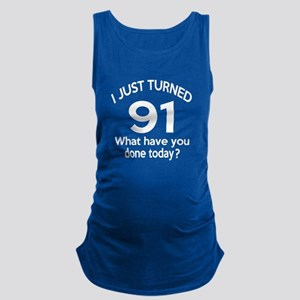 I Just Turned 91 What Have You Maternity Tank Top