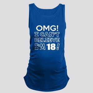 Omg I Can Not Believe I Am 18 Maternity Tank Top