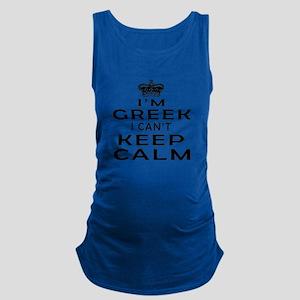 I Am Greek I Can Not Keep Calm Maternity Tank Top