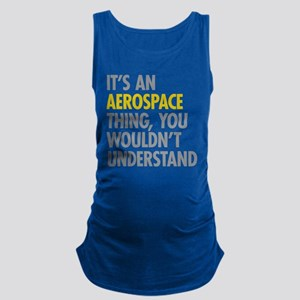 Its An Aerospace Thing Maternity Tank Top