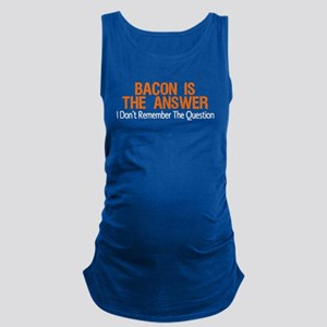Bacon Is The Answer Maternity Tank Top