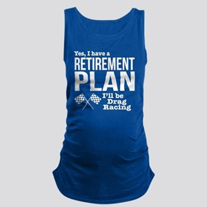 Retirement Plan Drag Racing Maternity Tank Top