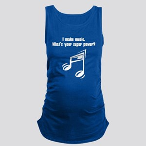 I Make Music. Whats Your Super Power? Maternity Ta