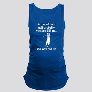 A Day Without Golf Maternity Tank Top