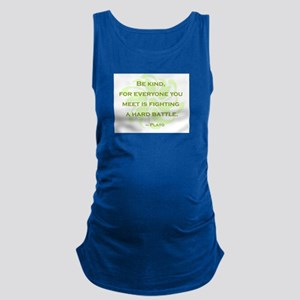 Plato Quote: Be Kind -- Maternity Tank Top