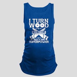 I Turn Wood Into Things T Shirt Tank Top