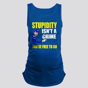Stupidity Isn't a Crime Maternity Tank Top