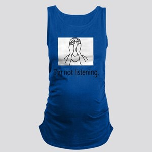 Im not listening Maternity Tank Top