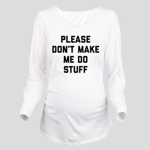 don't make me do Long Sleeve Maternity T-Shirt