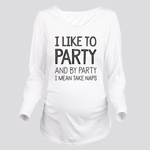 I Like To Party And Long Sleeve Maternity T-Shirt
