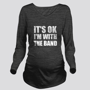 It's OK I'm With The Band Long Sleeve Maternity T-