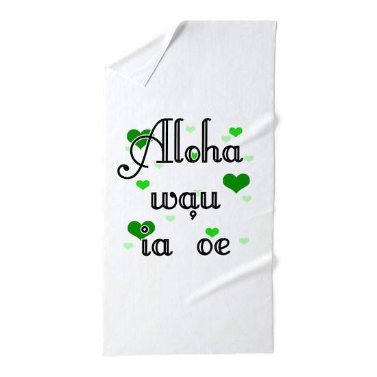 Aloha wau ia 'oe - Hawaiian I love you Beach Towel