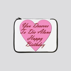 "You Deserve To Die Alone Happy B 13"" Laptop Sleeve"