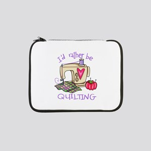 "ID RATHER BE QUILTING 13"" Laptop Sleeve"