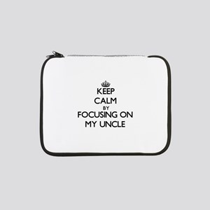 "Keep Calm by focusing on My Uncl 13"" Laptop Sleeve"