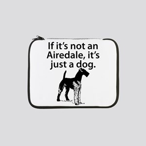 """If Its Not An Airedale 13"""" Laptop Sleeve"""