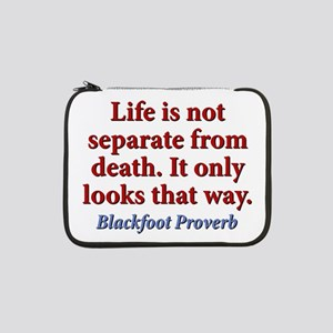 "Life Is Not Separate From Death 13"" Laptop Sleeve"