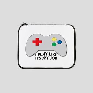 """I Play Like Its My Job 13"""" Laptop Sleeve"""