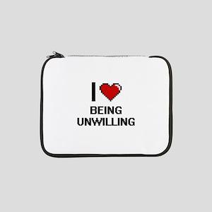"I love Being Unwilling Digitial 13"" Laptop Sleeve"