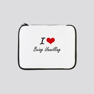 """I love Being Unwilling Artistic 13"""" Laptop Sleeve"""